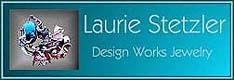 Laurie Stetzler - Design Works Jewelry